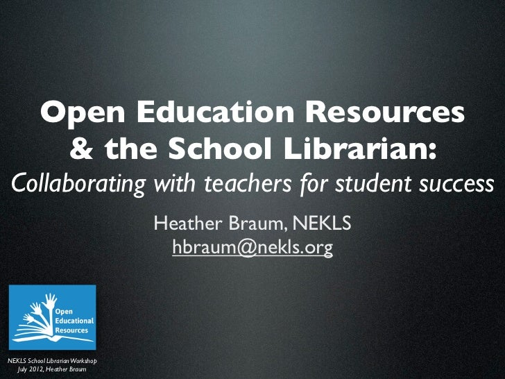 Open Education Resources            & the School Librarian:Collaborating with teachers for student success                ...