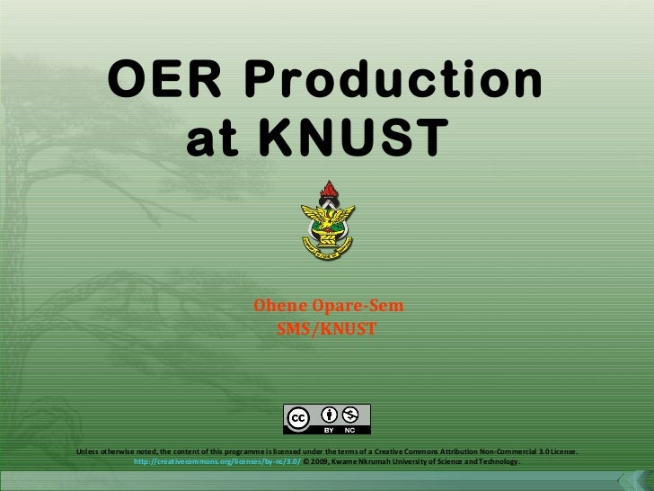 Ohene Opare-Sem SMS/KNUST Unless otherwise noted, the content of this programme is licensed under the terms of a Creative ...