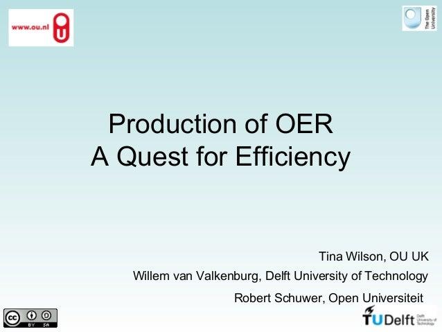 Production of OER A Quest for Efficiency Tina Wilson, OU UK Willem van Valkenburg, Delft University of Technology Robert S...