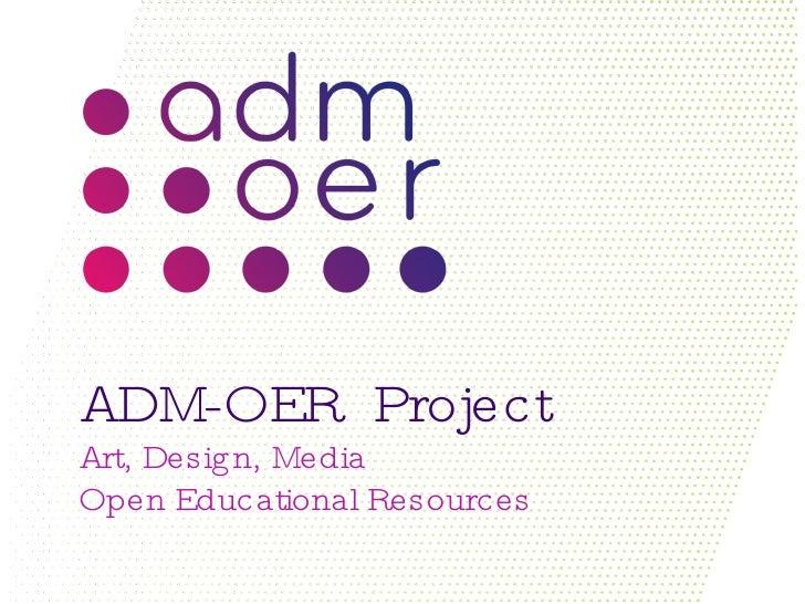 ADM-OER  Project Art, Design, Media Open Educational Resources