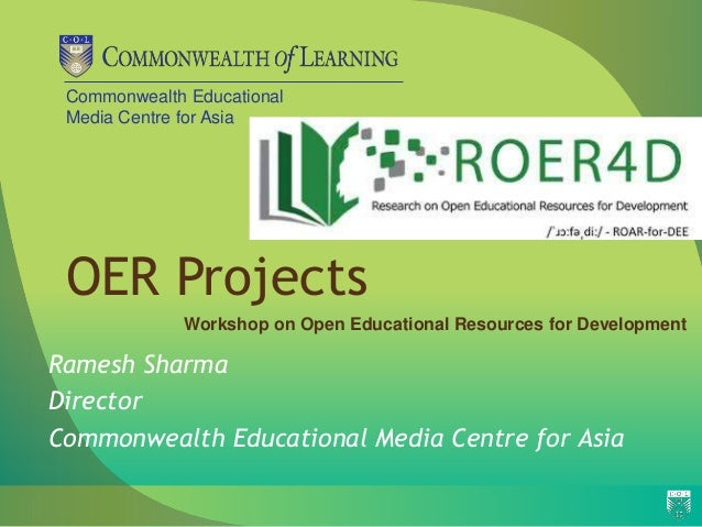 Commonwealth Educational Media Centre for Asia OER Projects Ramesh Sharma Director Commonwealth Educational Media Centre f...