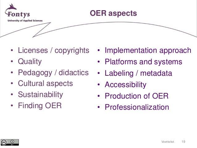 Voettekst 19  OER aspects  • Licenses / copyrights  • Quality  • Pedagogy / didactics  • Cultural aspects  • Sustainabilit...