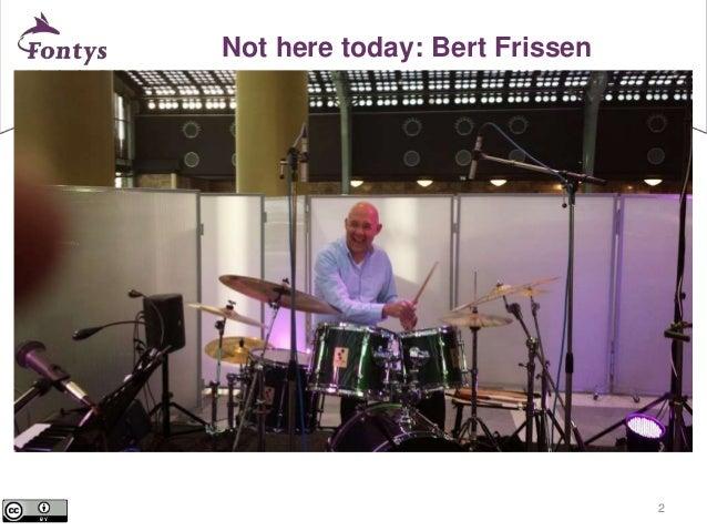 2  Not here today: Bert Frissen