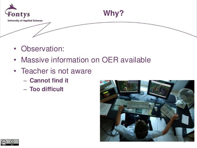 4  Why?  • Observation:  • Massive information on OER available  • Teacher is not aware  – Cannot find it  – Too difficult