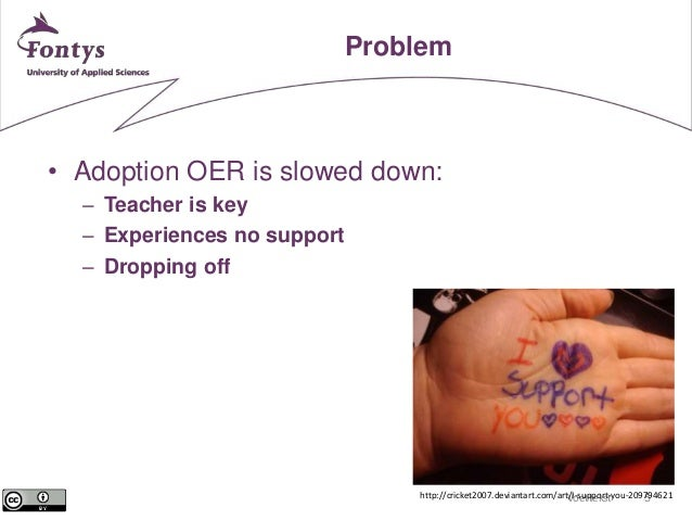 Voettekst 5  Problem  • Adoption OER is slowed down:  – Teacher is key  – Experiences no support  – Dropping off  http://c...