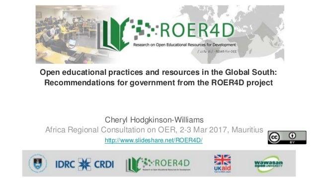 Cheryl Hodgkinson-Williams Africa Regional Consultation on OER, 2-3 Mar 2017, Mauritius http://www.slideshare.net/ROER4D/ ...