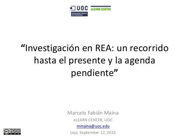 """""""Investigación en REA: un recorrido hasta el presente y la agenda pendiente""""  Marcelo Fabián Maina eLEARN CENTER, UOC mmai..."""