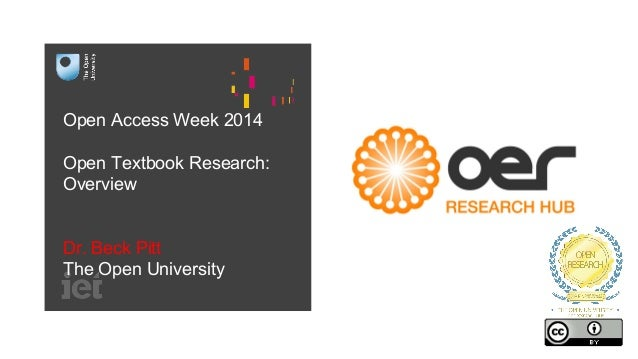 Open Access Week 2014  Open Textbook Research:  Overview  Dr. Beck Pitt  The Open University