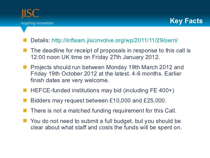 Key Facts <ul><li>Details:  http://infteam.jiscinvolve.org/wp/2011/11/29/oerri/   </li></ul><ul><li>The deadline for recei...
