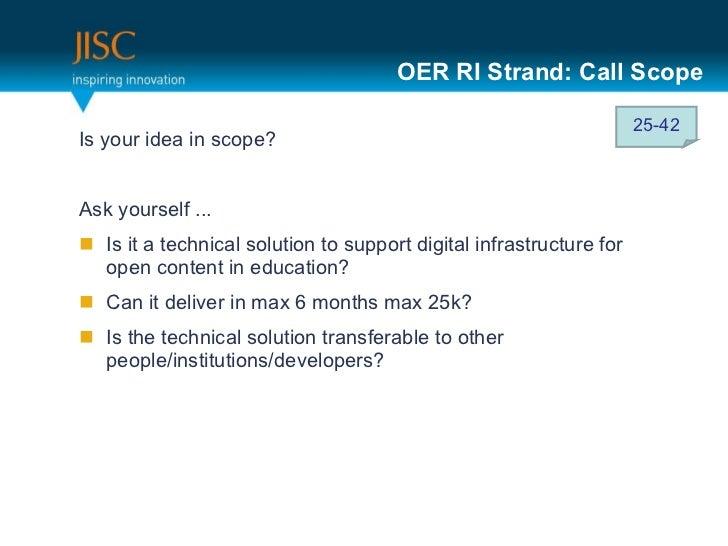 OER RI Strand: Call Scope <ul><li>Is your idea in scope? </li></ul><ul><li>Ask yourself ... </li></ul><ul><li>Is it a tech...