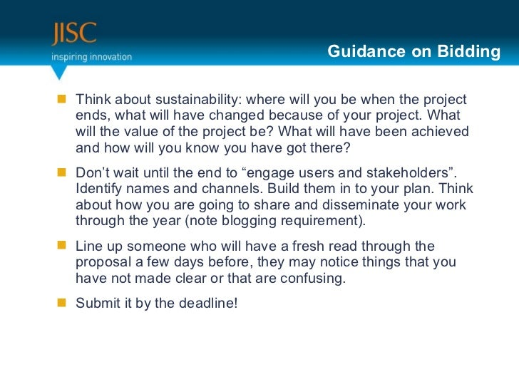 Guidance on Bidding <ul><li>Think about sustainability: where will you be when the project ends, what will have changed be...