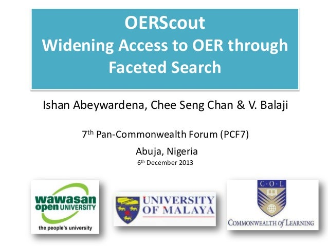 OERScout Widening Access to OER through Faceted Search Ishan Abeywardena, Chee Seng Chan & V. Balaji 7th Pan-Commonwealth ...
