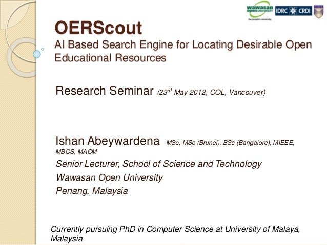 OERScout AI Based Search Engine for Locating Desirable Open Educational Resources Research Seminar (23rd May 2012, COL, Va...