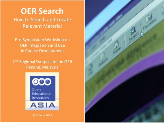 OER Search How to Search and Locate Relevant Material Pre-Symposium Workshop on OER Integration and Use in Course Developm...