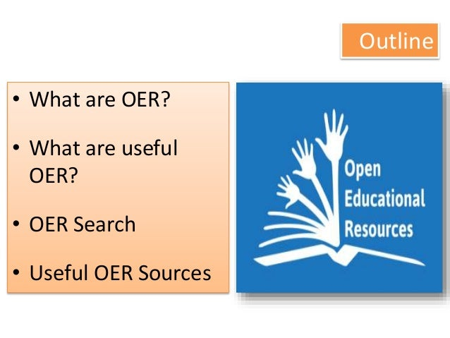 Outline • What are OER? • What are useful OER? • OER Search • Useful OER Sources