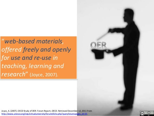 """""""web-based materials, offered freely and openly for use and re-use in teaching, learning and research"""" (Joyce, 2007). Joyc..."""