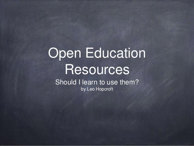 Open Education Resources Should I learn to use them? by Leo Hopcroft