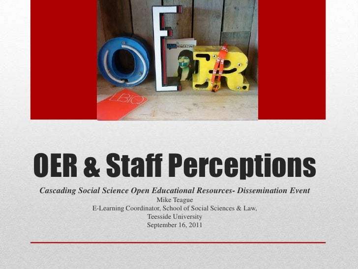 OER & Staff Perceptions<br />Cascading Social Science Open Educational Resources- Dissemination Event<br />Mike Teague<br ...