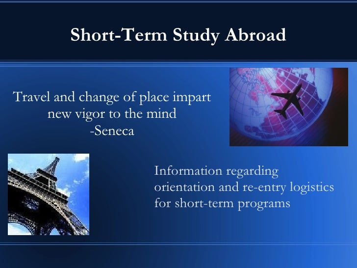 Short-Term Study Abroad Travel and change of place impart new vigor to the mind -Seneca Information regarding orientation ...