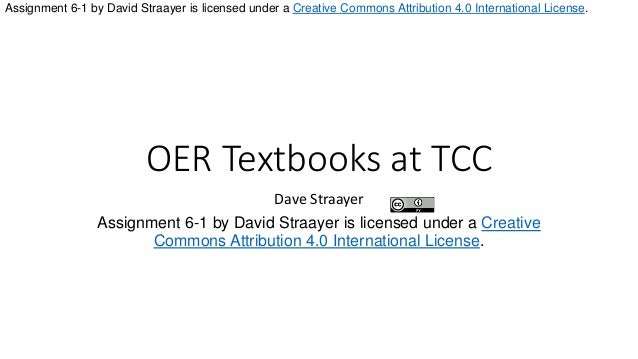 Assignment 6-1 by David Straayer is licensed under a Creative Commons Attribution 4.0 International License.  OER Textbook...