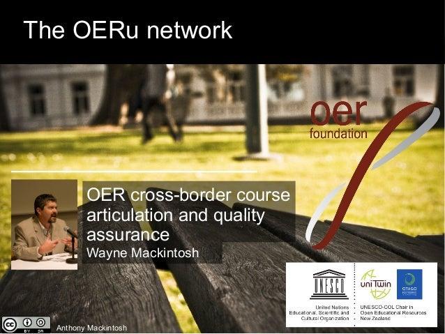 The OERu network  OER cross-border course articulation and quality assurance Wayne Mackintosh  Anthony Mackintosh