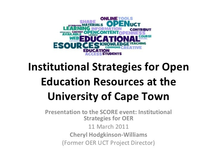 Institutional Strategies for Open Education Resources at the University of Cape Town Presentation to the SCORE event: Inst...