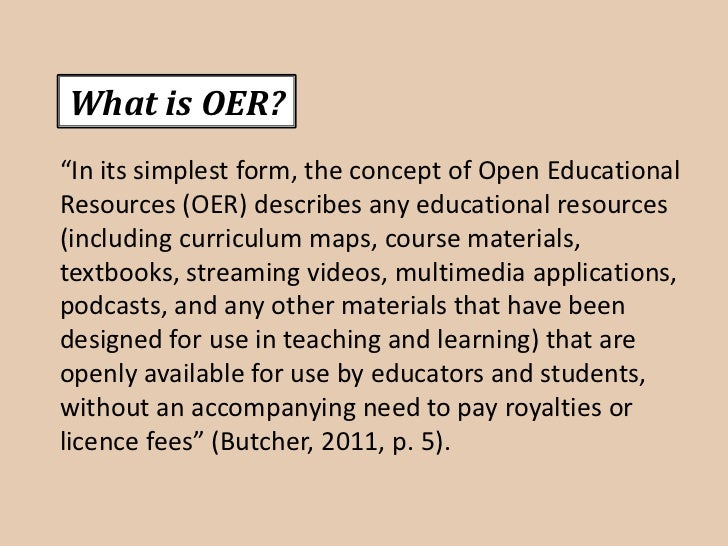"""What is OER?""""In its simplest form, the concept of Open EducationalResources (OER) describes any educational resources(incl..."""