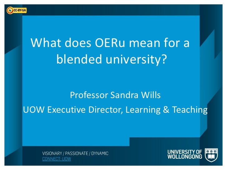 What does OERu mean for a    blended university?         Professor Sandra WillsUOW Executive Director, Learning & Teaching