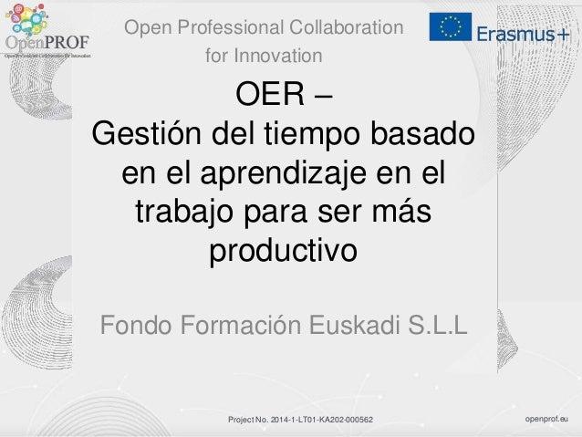 openprof.euProject No. 2014-1-LT01-KA202-000562 OER – Gestión del tiempo basado en el aprendizaje en el trabajo para ser m...