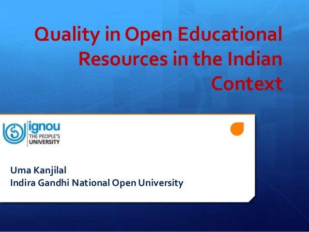 Quality in Open Educational         Resources in the Indian                        ContextUma KanjilalIndira Gandhi Nation...