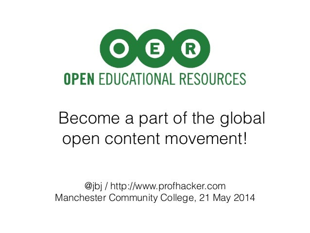 Become a part of the global open content movement! @jbj / http://www.profhacker.com Manchester Community College, 21 May 2...