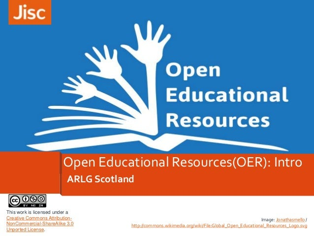 Open Educational Resources(OER): Intro ARLG Scotland This work is licensed under a Creative Commons AttributionNonCommerci...