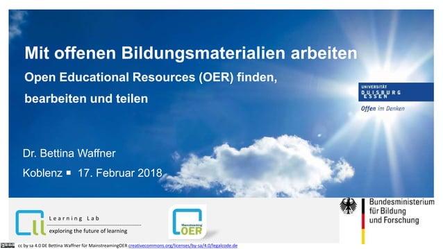 Mit offenen Bildungsmaterialien arbeiten Open Educational Resources (OER) finden, bearbeiten und teilen Dr. Bettina Waffne...