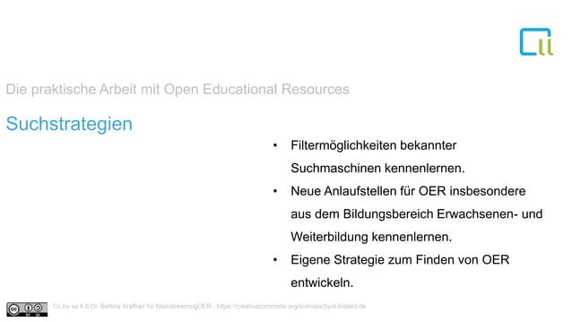 Die praktische Arbeit mit Open Educational Resources 1Suchstrategien • Filtermöglichkeiten bekannter Suchmaschinen kennenl...