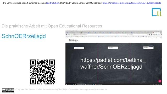 Die praktische Arbeit mit Open Educational Resources 1SchnOERrzeljagd https://padlet.com/bettina_ waffner/SchnOERzeljagd C...