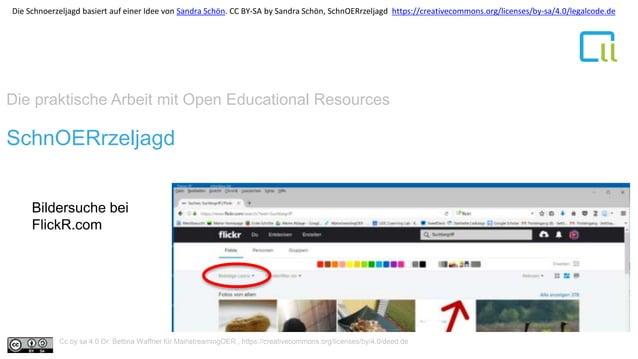 Die praktische Arbeit mit Open Educational Resources 1SchnOERrzeljagd Bildersuche bei FlickR.com Cc by sa 4.0 Dr. Bettina ...