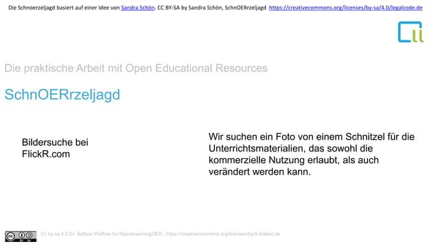 Die praktische Arbeit mit Open Educational Resources 1SchnOERrzeljagd Bildersuche bei FlickR.com Wir suchen ein Foto von e...