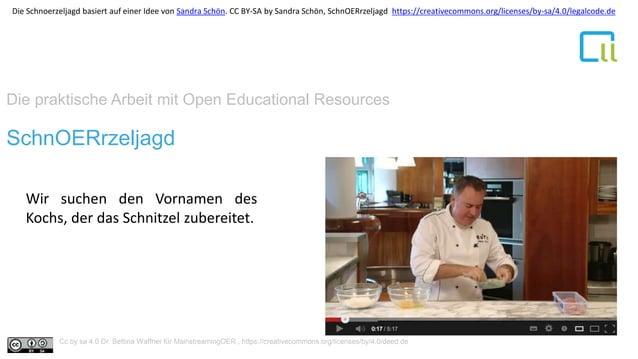 Die praktische Arbeit mit Open Educational Resources 1SchnOERrzeljagd Wir suchen den Vornamen des Kochs, der das Schnitzel...