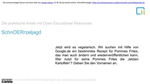 Die praktische Arbeit mit Open Educational Resources 1SchnOERrzeljagd Jetzt wird es vegetarisch. Wir suchen mit Hilfe von ...