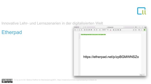 Innovative Lehr- und Lernszenarien in der digitalisierten Welt Etherpad https://etherpad.net/p/zpBGMWNSZo Cc by sa 4.0 Dr....