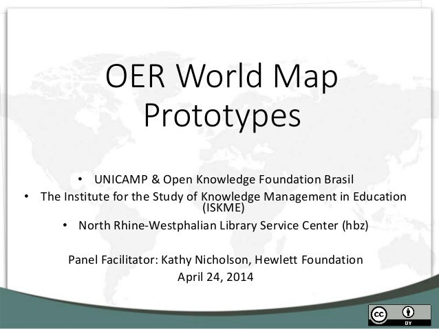 OER World Map Prototypes • UNICAMP & Open Knowledge Foundation Brasil • The Institute for the Study of Knowledge Managemen...