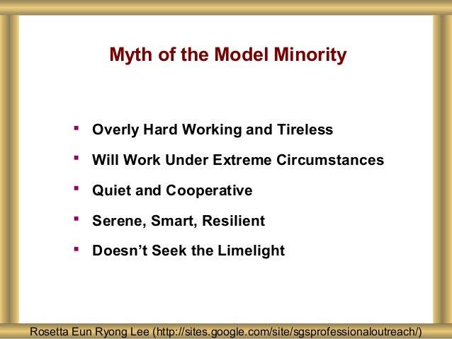 Myth of the Model Minority Rosetta Eun Ryong Lee (http://sites.google.com/site/sgsprofessionaloutreach/)  Overly Hard Wor...