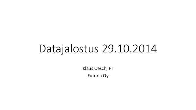 Datajalostus 29.10.2014  Klaus Oesch, FT  Futuria Oy