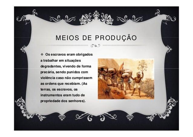 Os escravos eram obrigados a trabalhar em situações degradantes, vivendo de forma precária, sendo punidos com violência ca...