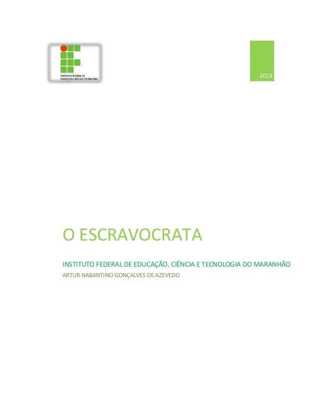 2013  O ESCRAVOCRATA INSTITUTO FEDERAL DE EDUCAÇÃO, CIÊNCIA E TECNOLOGIA DO MARANHÃO ARTUR NABANTINO GONÇALVES DE AZEVEDO