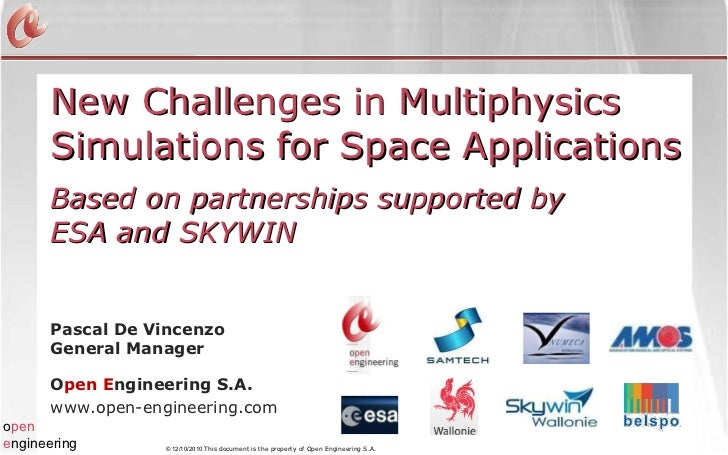 New Challenges in Multiphysics Simulations for Space Applications Pascal De Vincenzo General Manager O pen E ngineering S....