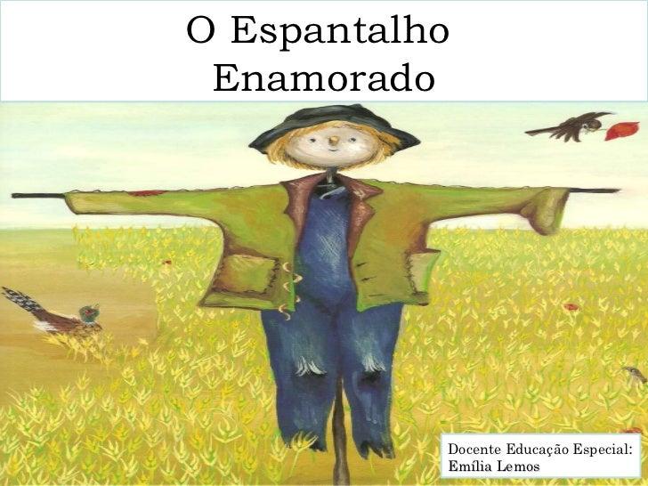 Docente Educação Especial : Emília Lemos O Espantalho  Enamorado