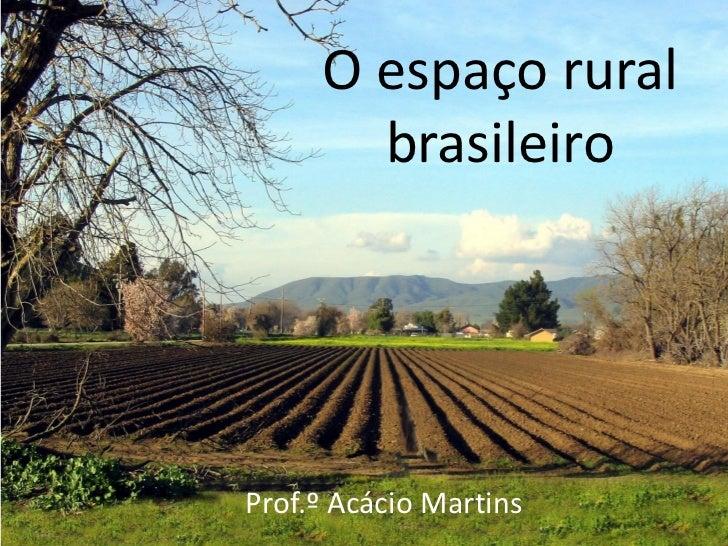 O espaço rural       brasileiroProf.º Acácio Martins