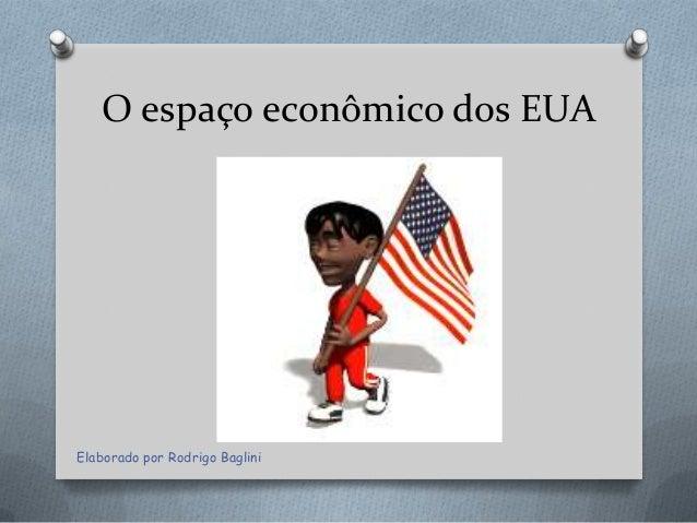 O espaço econômico dos EUA  Elaborado por Rodrigo Baglini