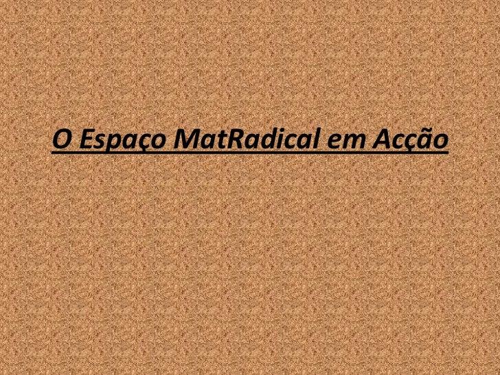 O Espaço MatRadical em Acção<br />